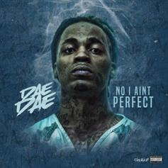 "Dae Dae Drops Off ""No I Aint Perfect"""