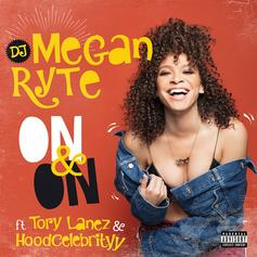 "Tory Lanez Gives Credence To DJ Megan Ryte's ""On & On"""