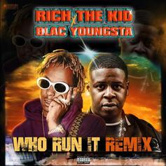 "Rich The Kid & Blac Youngsta Team Up On ""Who Run It"" Remix"