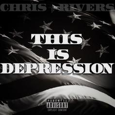 "Chris Rivers Drops Off New Track ""This Is Depression"""