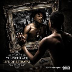 "Yungeen Ace Tells A True Story In ""Life Of Betrayal"""