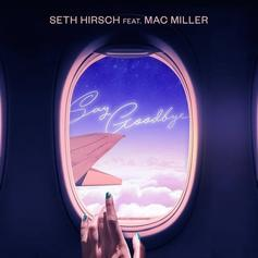 "Mac Miller Pops Up On Seth Hirsch's ""Say Goodbye:"" The Anti-Valentine's Anthem"
