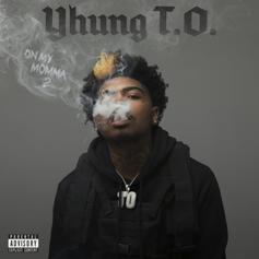 "Yhung T.O. Drops Off New Project ""On My Momma 2"""