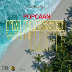 "Popcaan Will Have You Feelin' Great With ""I'm Blessed For Life"""