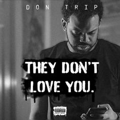 "Don Trip Shares ""They Don't Love You"" Project"