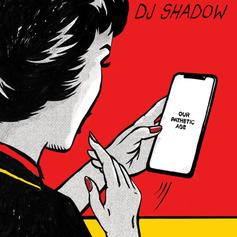 "DJ Shadow Drops Off ""Our Pathetic Age"" Ft. Nas, Pusha T & More"
