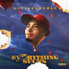 """Wifisfuneral Shares """"EV3RYTHING SUCKS"""" Project"""