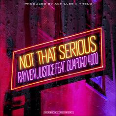 "Rayven Justice & Guapdad 4000 Link On ""Not That Serious"""