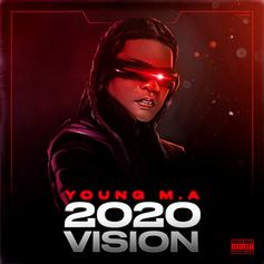 "Young M.A. Snaps With Sudden Clarity On ""2020 Vision"""