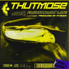 """Thutmose Is Back With """"Fashionably Late"""""""