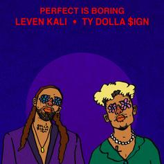 """Leven Kali & Ty Dolla $ign Embrace Imperfection On """"Perfect Is Boring"""""""