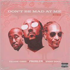 """Problem Releases Star-Studded """"Don't Be Mad At Me"""" Remix With Freddie Gibbs & Snoop Dogg"""