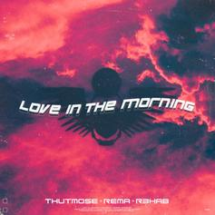 "Thutmose & Rema Connect With R3HAB For ""Love In The Morning"""