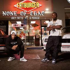 """Joey Fatts & G Perico Unite For New Single """"None Of That"""""""
