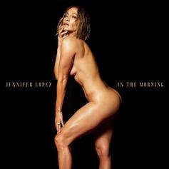 "J. Lo Bares Her Heart And Body For The Release Of New Single ""In The Morning"""
