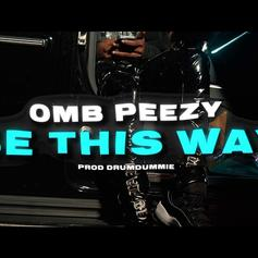 "OMB Peezy Drops Off ""Be This Way"""