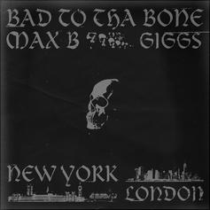 "Max B Taps Giggs For ""Bad To Tha Bone"""