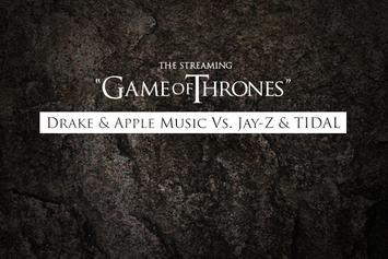 "The Streaming ""Game Of Thrones"": Drake & Apple Music Vs. Jay-Z & TIDAL"