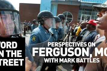 Word On The Street: Perspectives On Mike Brown & Ferguson, MO feat. Mark Battles