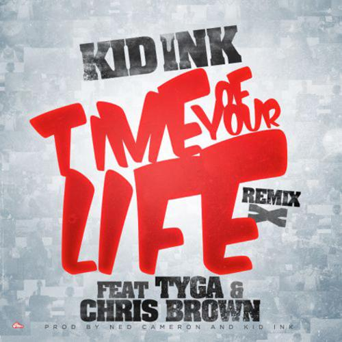 Kid Ink - Time Of Your Life (Remix) Feat  Tyga & Chris Brown