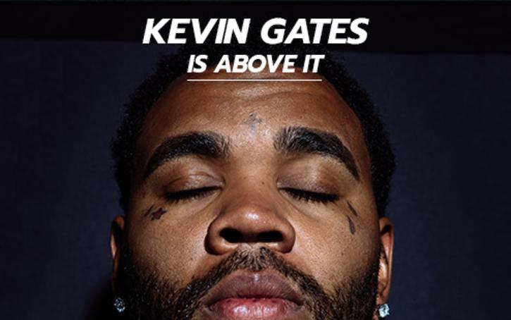 Kevin Gates is Above It
